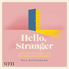 An essay on Will Buckingham's Hello, Stranger: How We Find Connection in a DisconnectedWorld